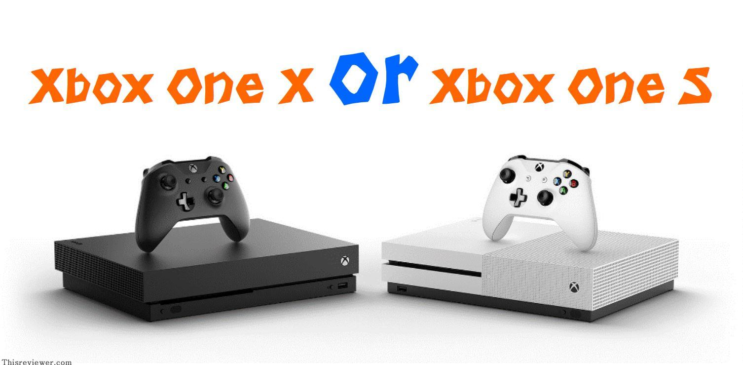xbox one x or xbox one s