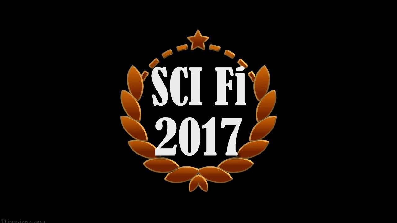 top sci fi movies 2017 review
